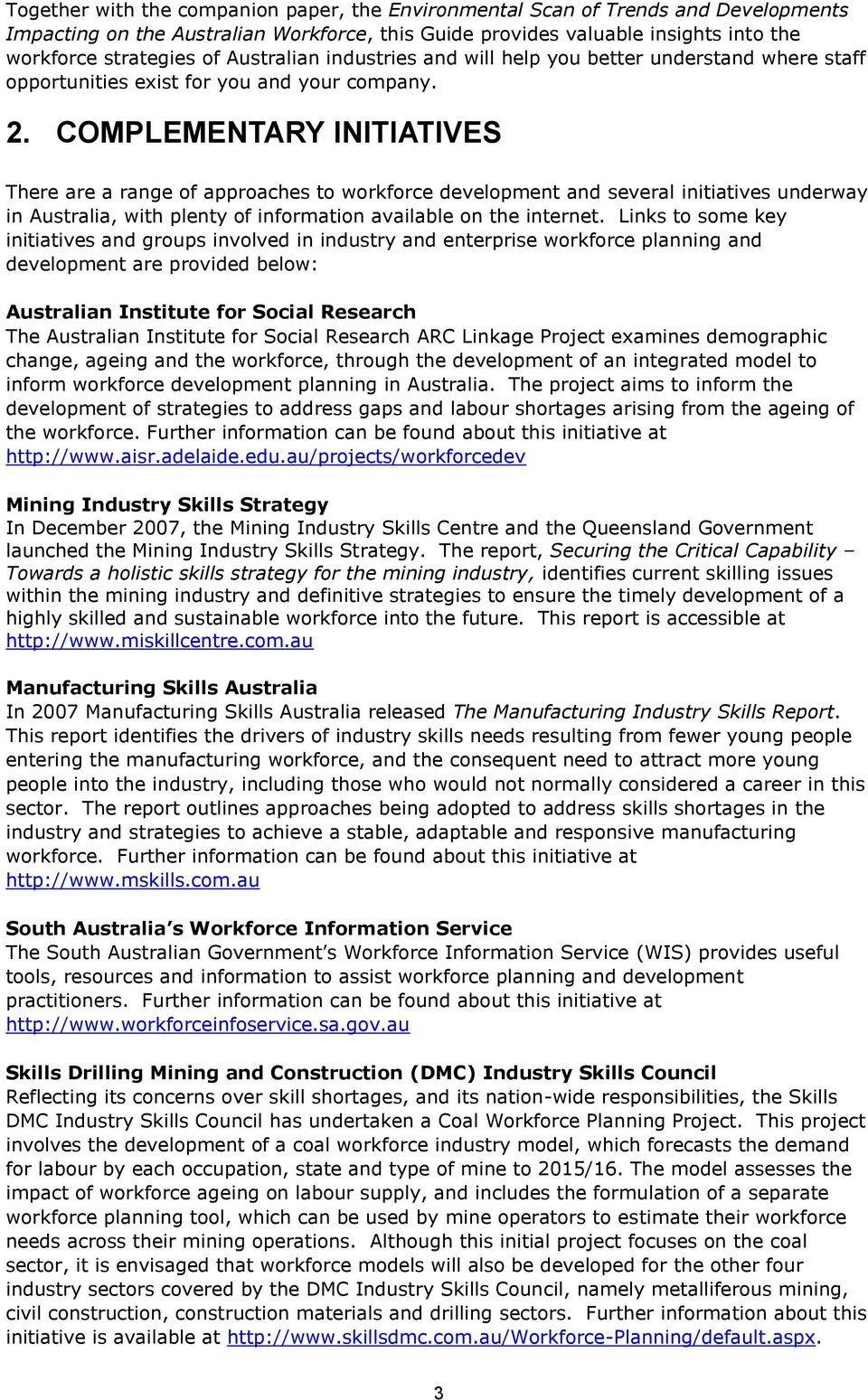 COMPLEMENTARY INITIATIVES There are a range of approaches to workforce development and several initiatives underway in Australia, with plenty of information available on the internet.