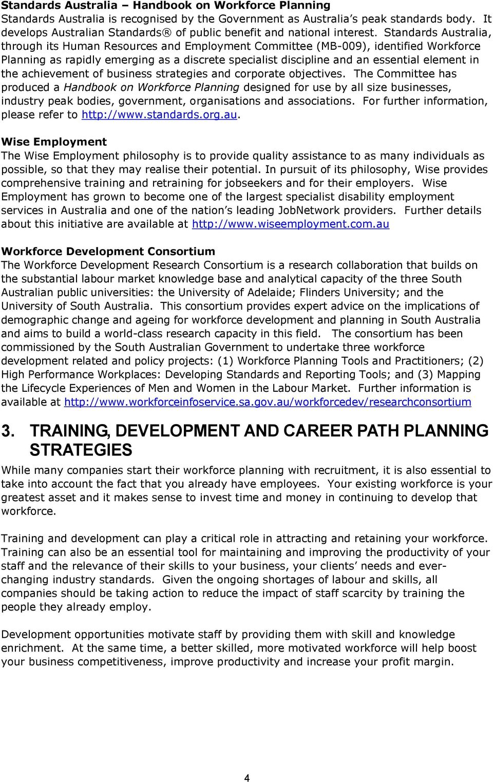 Standards Australia, through its Human Resources and Employment Committee (MB-009), identified Workforce Planning as rapidly emerging as a discrete specialist discipline and an essential element in
