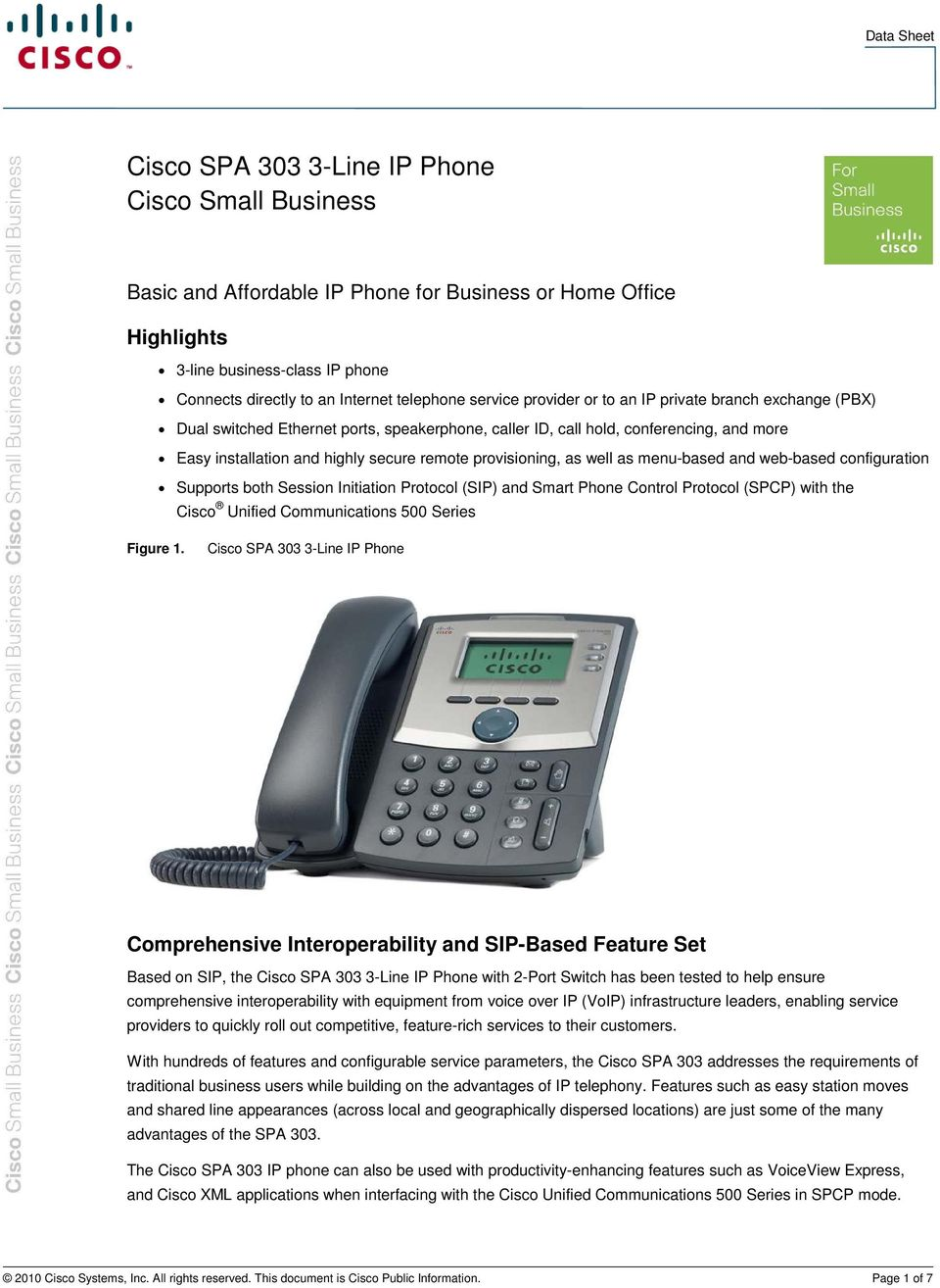 provisioning, as well as menu-based and web-based configuration Supports both Session Initiation Protocol (SIP) and Smart Phone Control Protocol (SPCP) with the Cisco Unified Communications 500