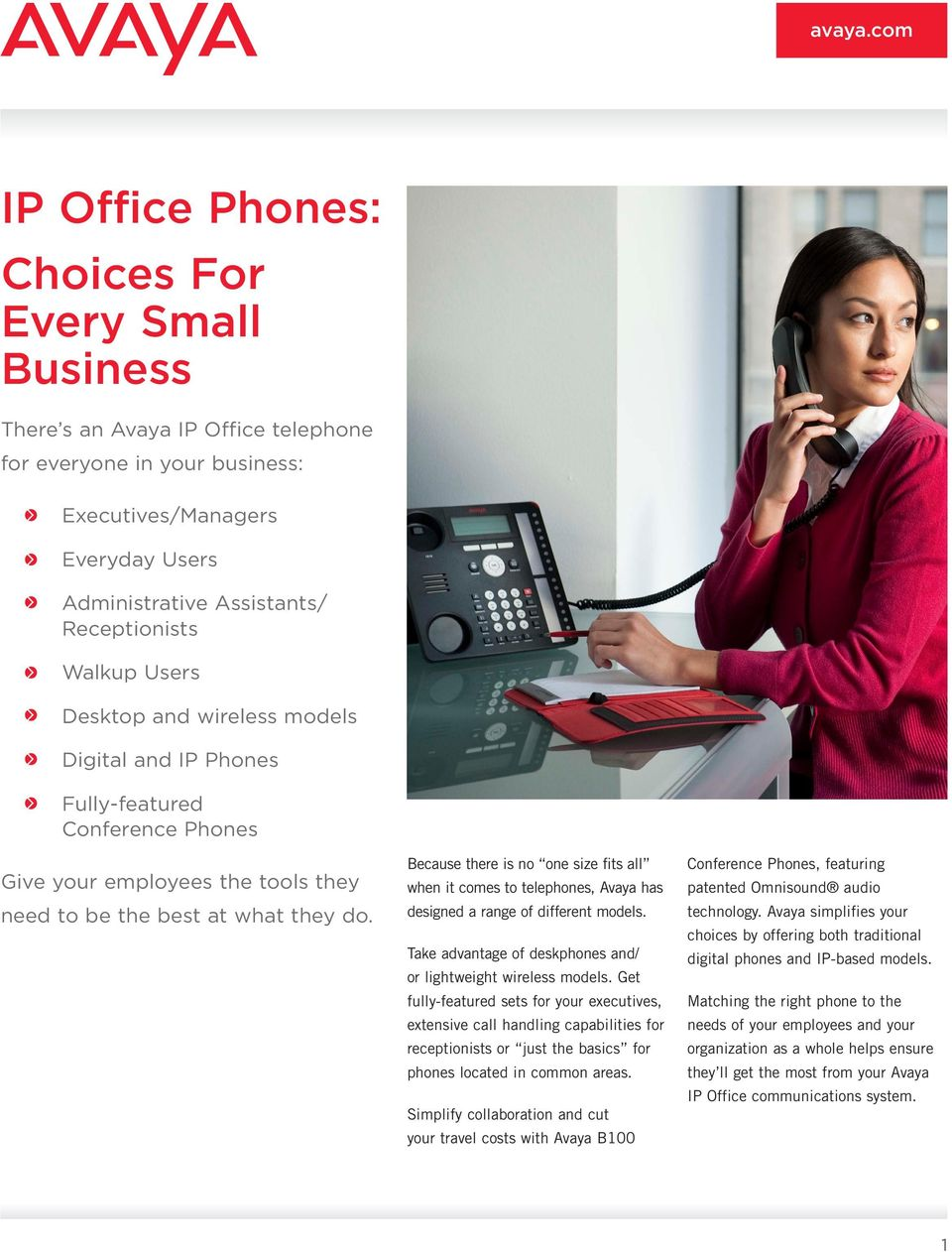 Because there is no one size fits all when it comes to telephones, Avaya has designed a range of different models. Take advantage of deskphones and/ or lightweight wireless models.