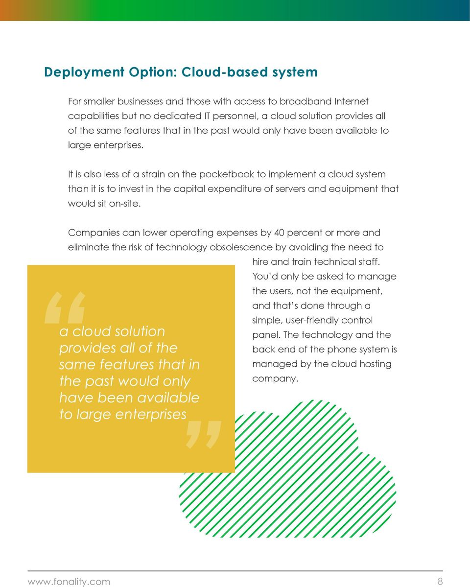 It is also less of a strain on the pocketbook to implement a cloud system than it is to invest in the capital expenditure of servers and equipment that would sit on-site.