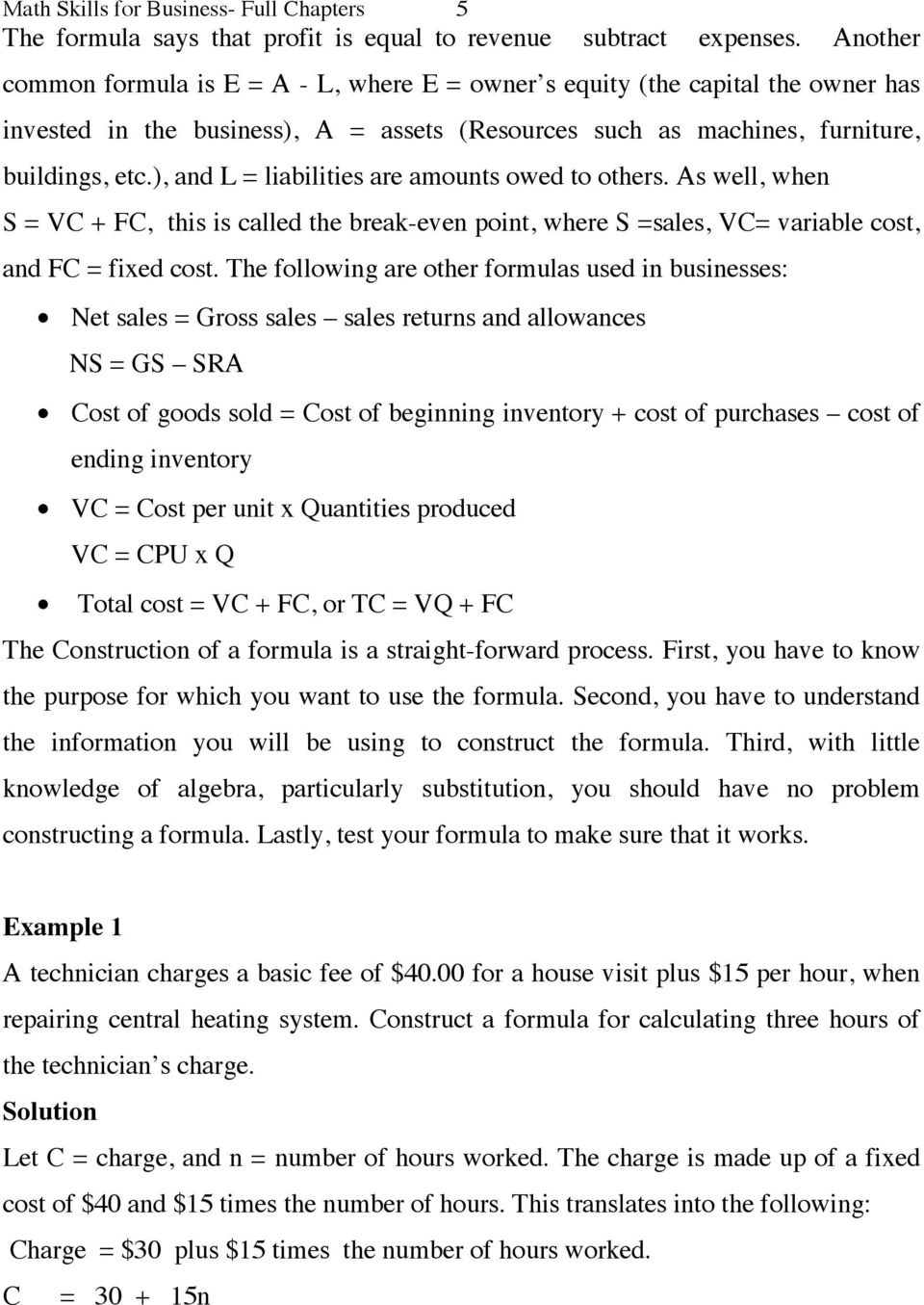 ), and L = liabilities are amounts owed to others. As well, when S = VC + FC, this is called the break-even point, where S =sales, VC= variable cost, and FC = fixed cost.
