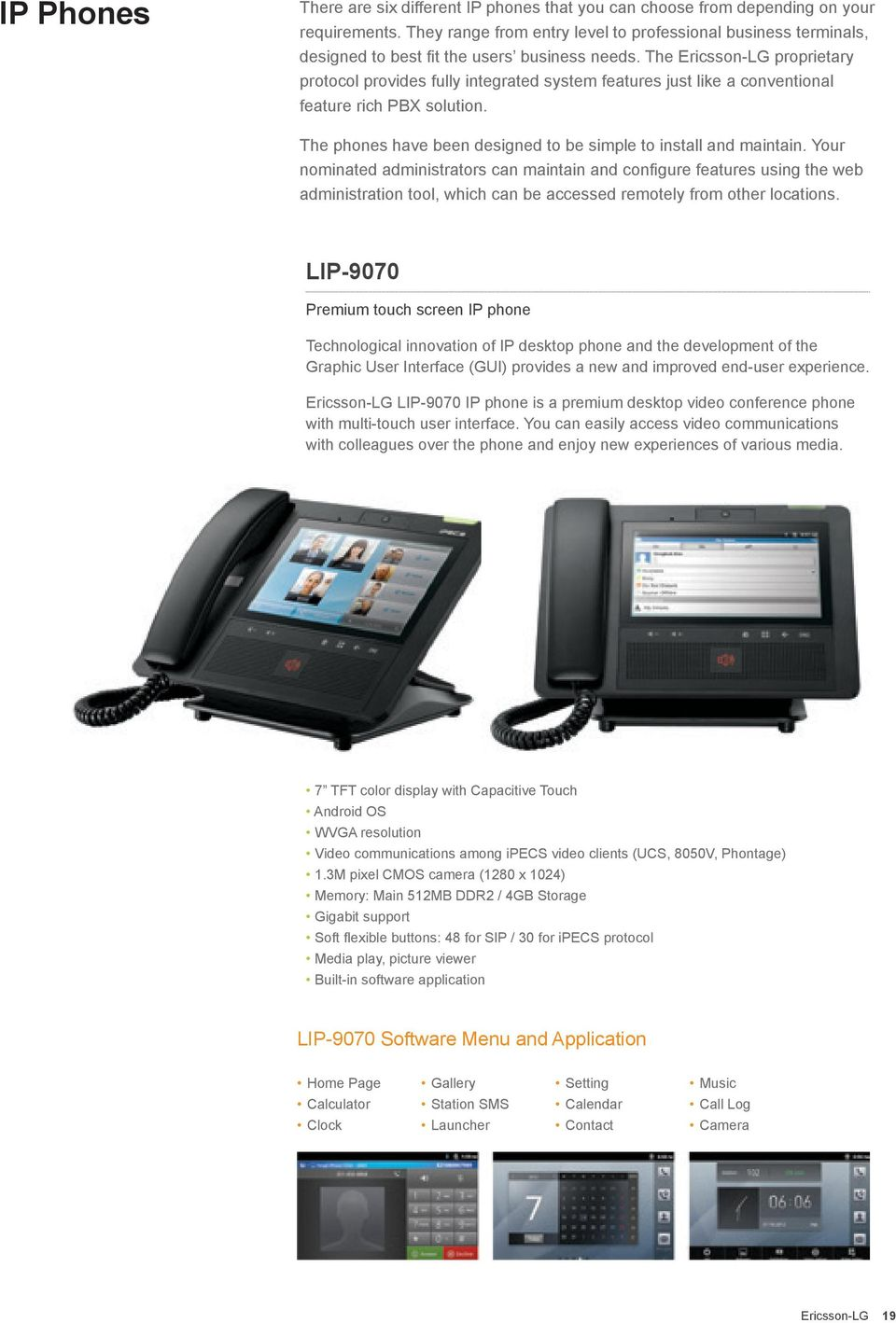 The Ericsson-LG proprietary protocol provides fully integrated system features just like a conventional feature rich PBX solution. The phones have been designed to be simple to install and maintain.