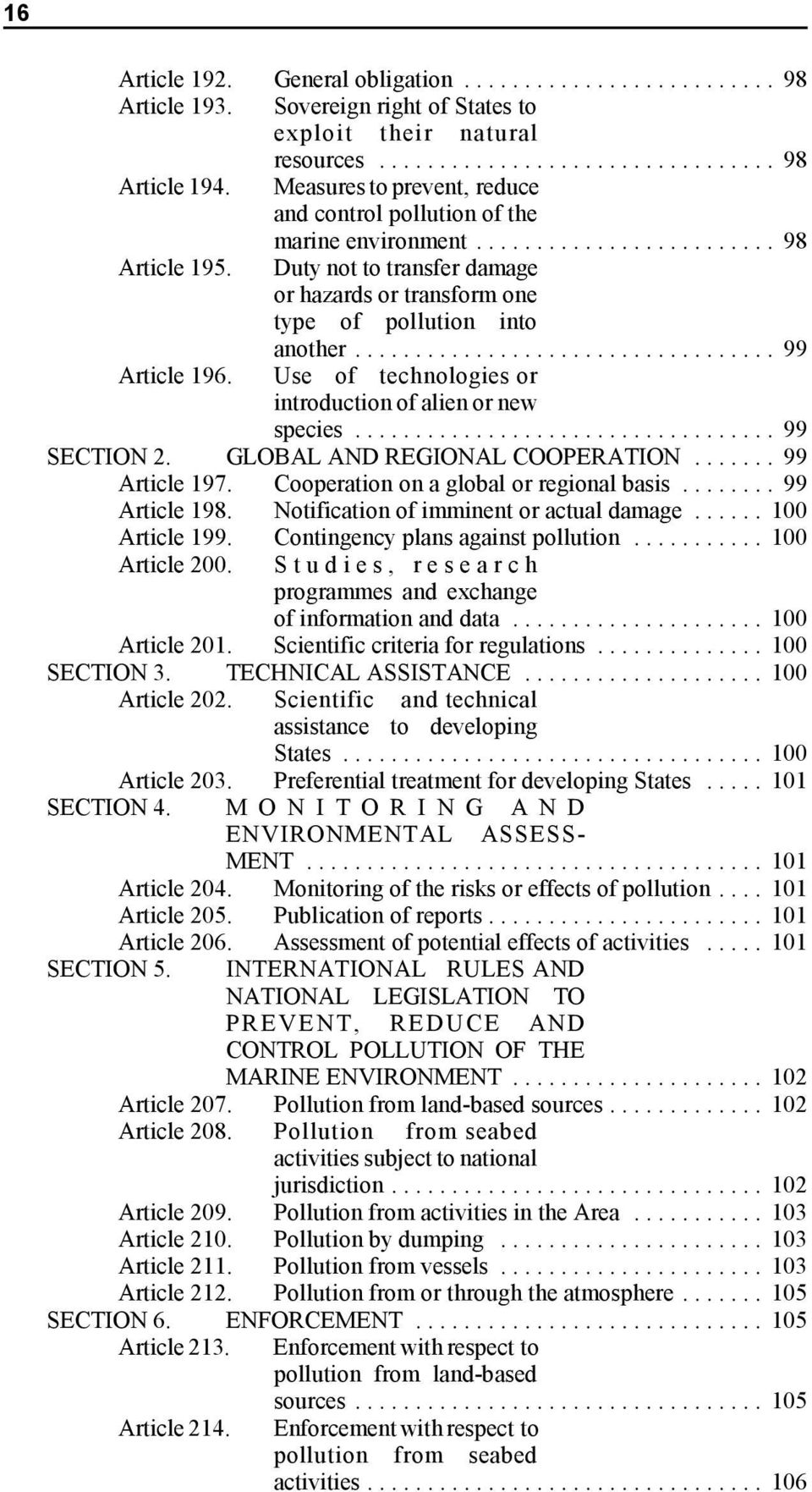 Use of technologies or introduction of alien or new species... 99 SECTION 2. GLOBAL AND REGIONAL COOPERATION... 99 Article 197. Cooperation on a global or regional basis... 99 Article 198.