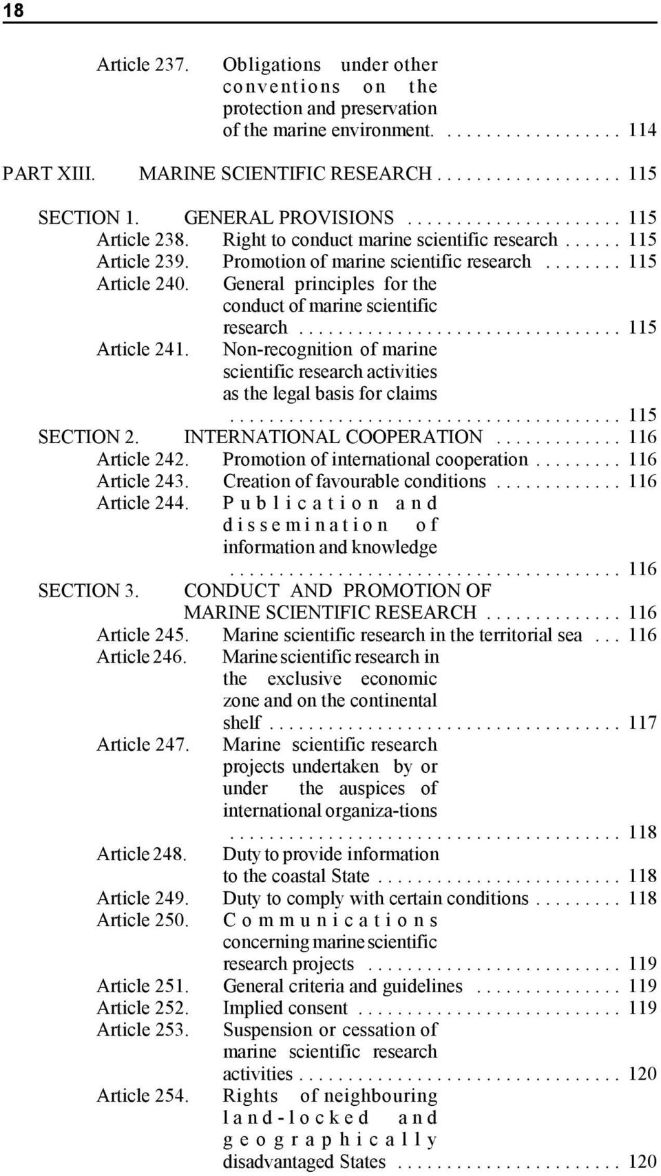 General principles for the conduct of marine scientific Article 241. research... 115 Non-recognition of marine scientific research activities as the legal basis for claims... 115 SECTION 2.