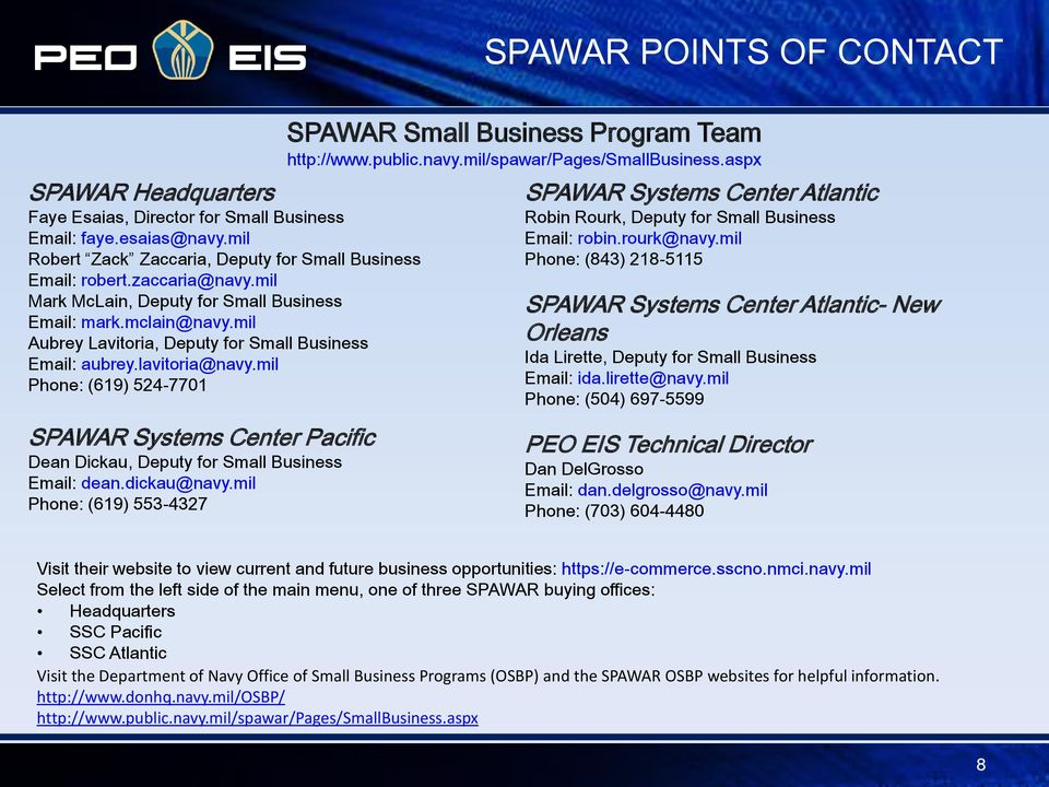 mil Phone: (619) 524-7701 SPAWAR Systems Center Pacific Dean Dickau, Deputy for Small Business Email: dean.dickau@navy.mil Phone: (619) 553-4327 SPAWAR Small Business Program Team http://www.public.