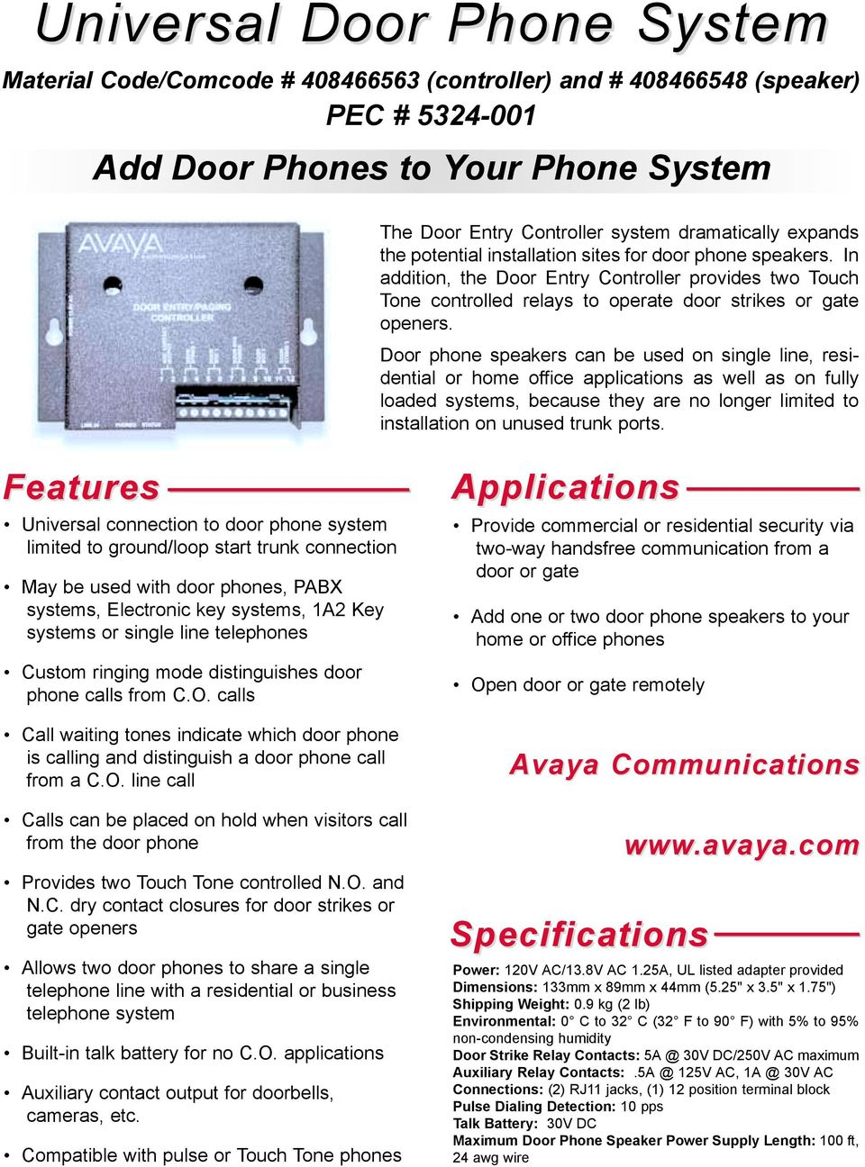 Door phone speakers can be used on single line, residential or home office applications as well as on fully loaded systems, because they are no longer limited to installation on unused trunk ports.