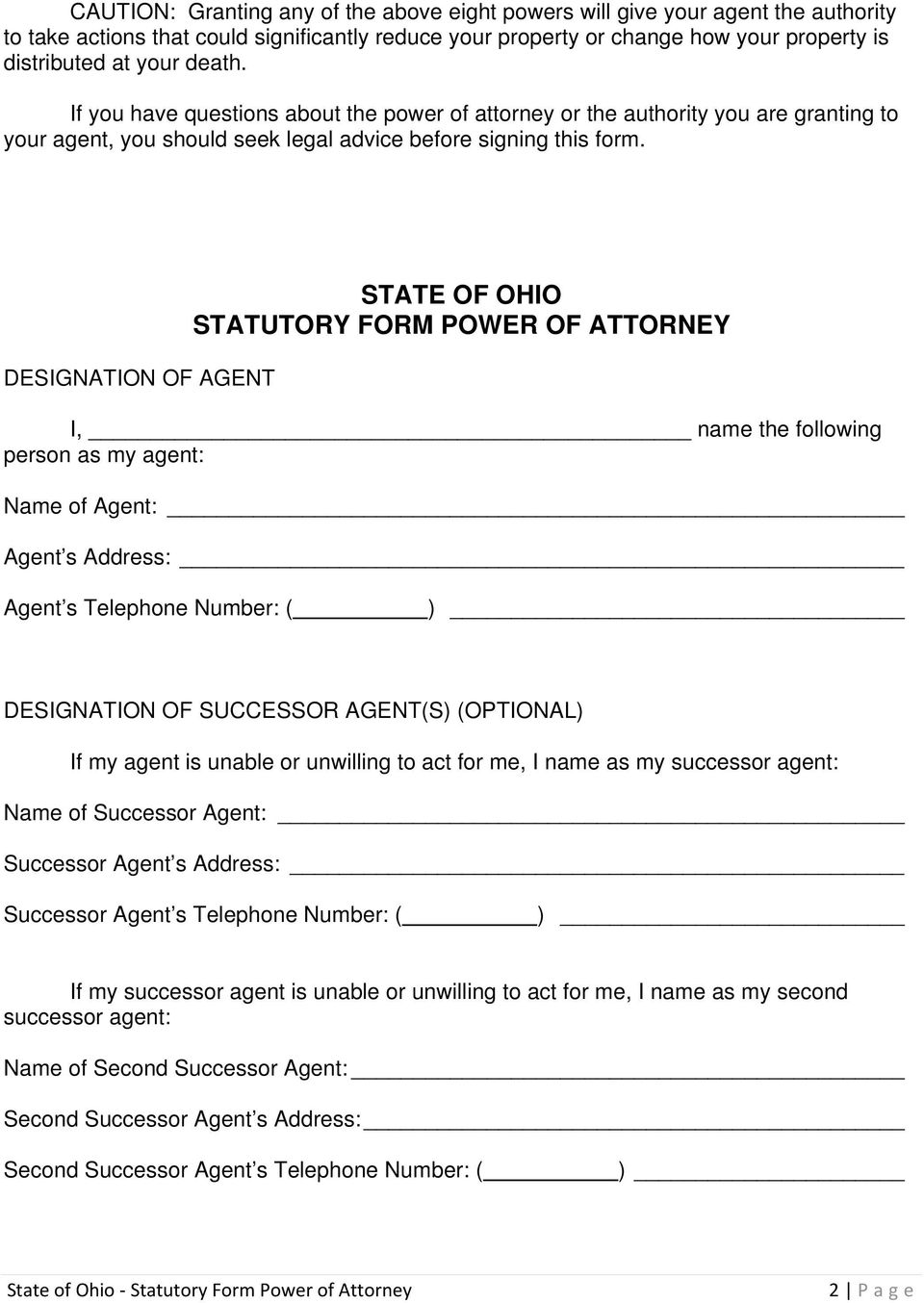 DESIGNATION OF AGENT STATE OF OHIO STATUTORY FORM POWER OF ATTORNEY I, name the following person as my agent: Name of Agent: Agent s Address: Agent s Telephone Number: ( ) DESIGNATION OF SUCCESSOR