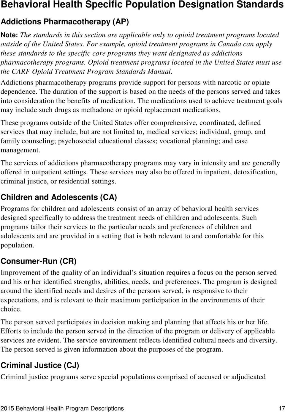 Opioid treatment programs located in the United States must use the CARF Opioid Treatment Program Standards Manual.