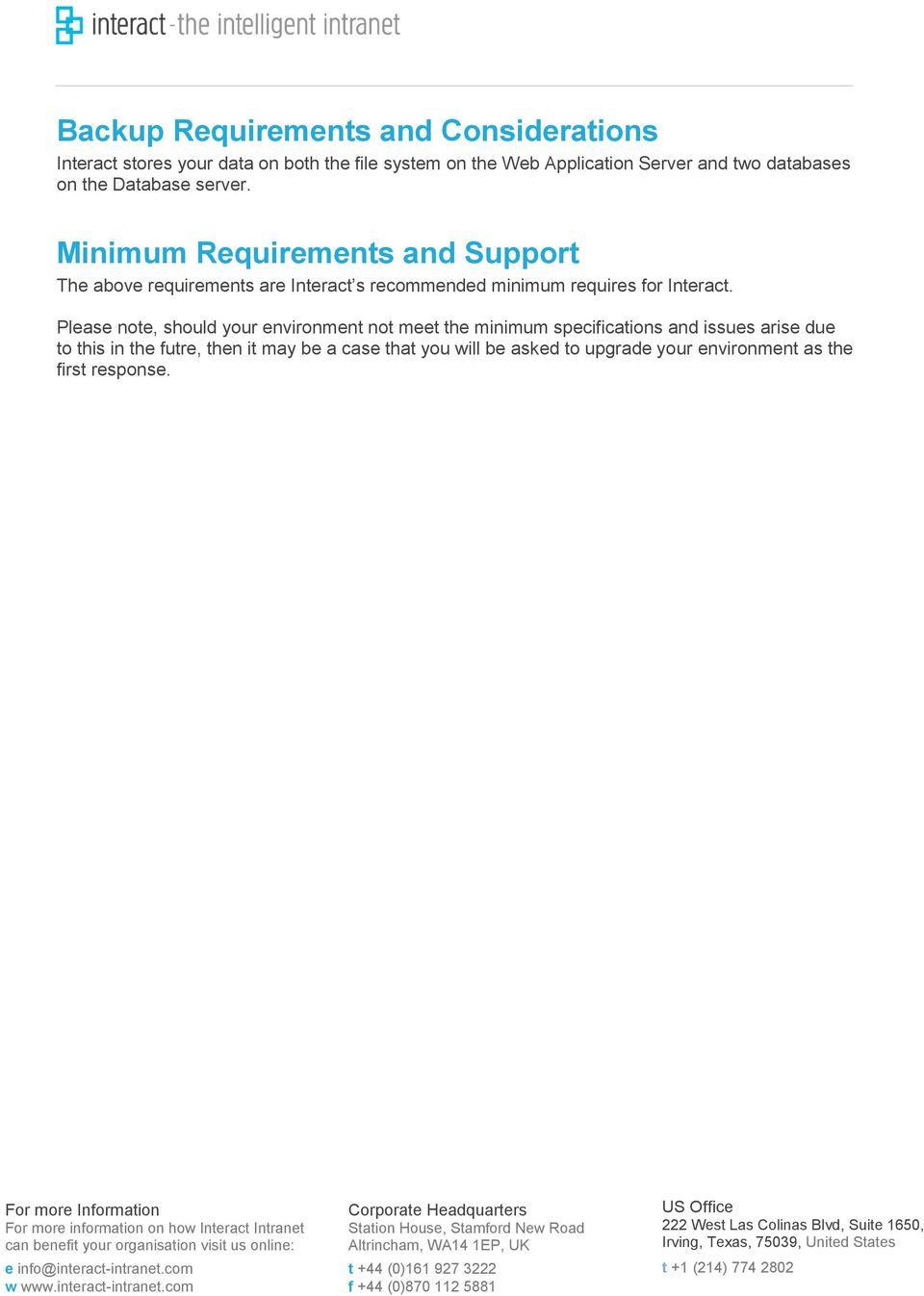 Minimum Requirements and Support The above requirements are Interact s recommended minimum requires for Interact.