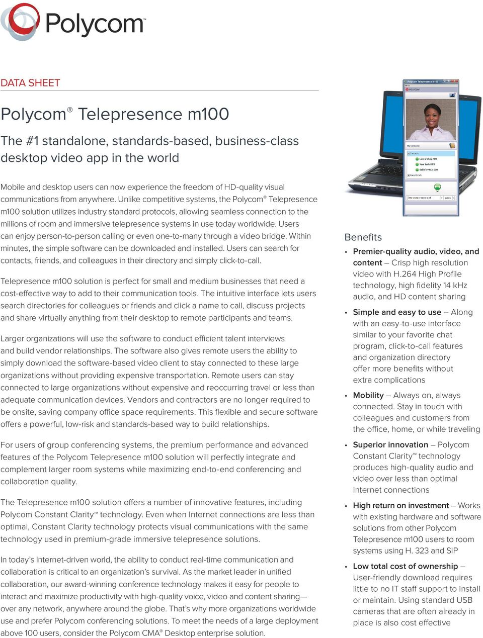 Unlike competitive systems, the Polycom Telepresence m100 solution utilizes industry standard protocols, allowing seamless connection to the millions of room and immersive telepresence systems in use