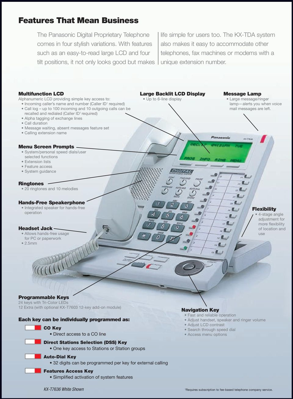 The KX-TDA system also makes it easy to accommodate other telephones, fax machines or modems with a unique extension number.
