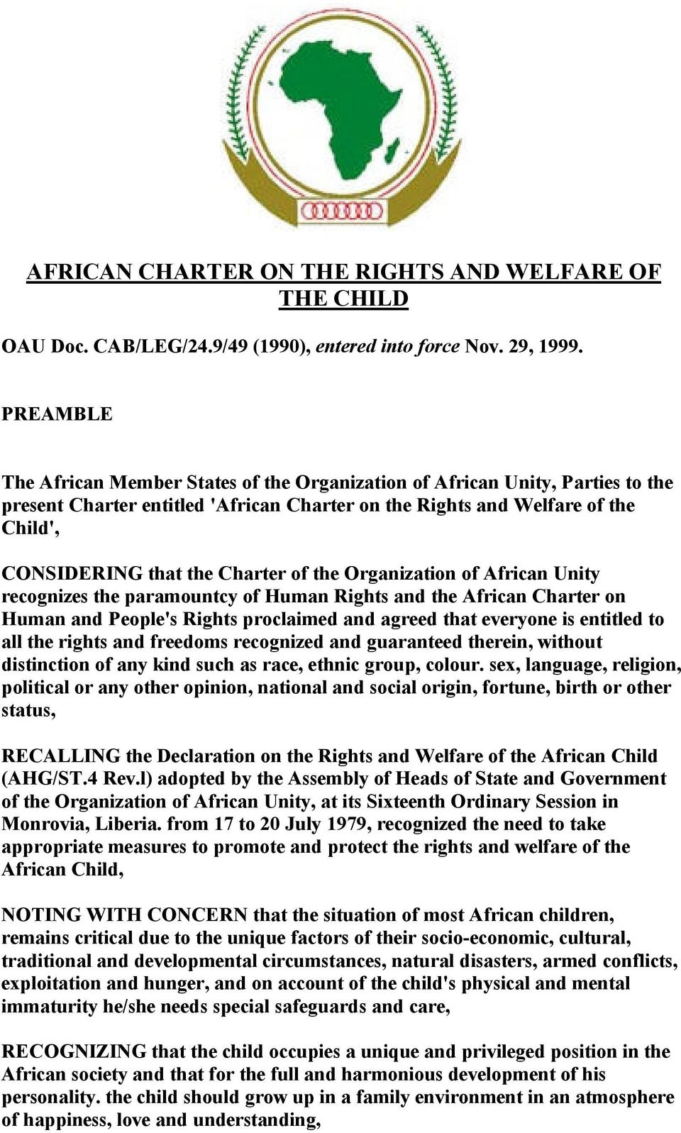 of the Organization of African Unity recognizes the paramountcy of Human Rights and the African Charter on Human and People's Rights proclaimed and agreed that everyone is entitled to all the rights