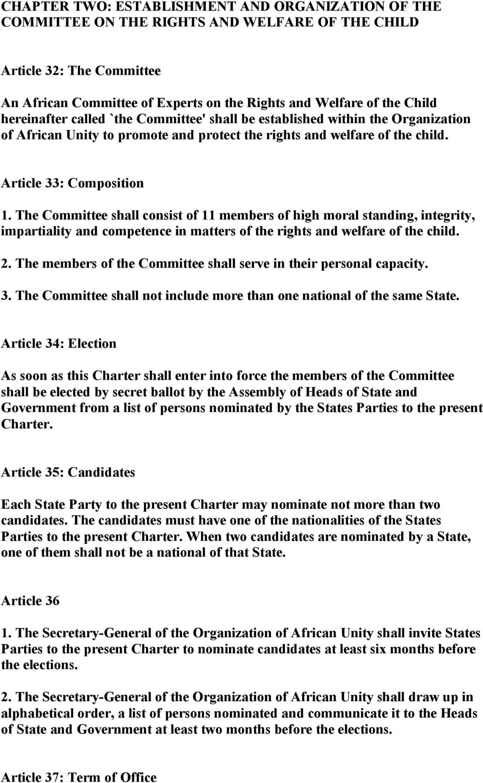 The Committee shall consist of 11 members of high moral standing, integrity, impartiality and competence in matters of the rights and welfare of the child. 2.
