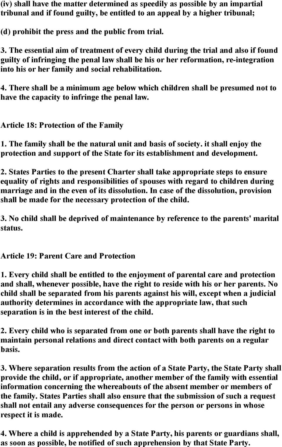 The essential aim of treatment of every child during the trial and also if found guilty of infringing the penal law shall be his or her reformation, re-integration into his or her family and social
