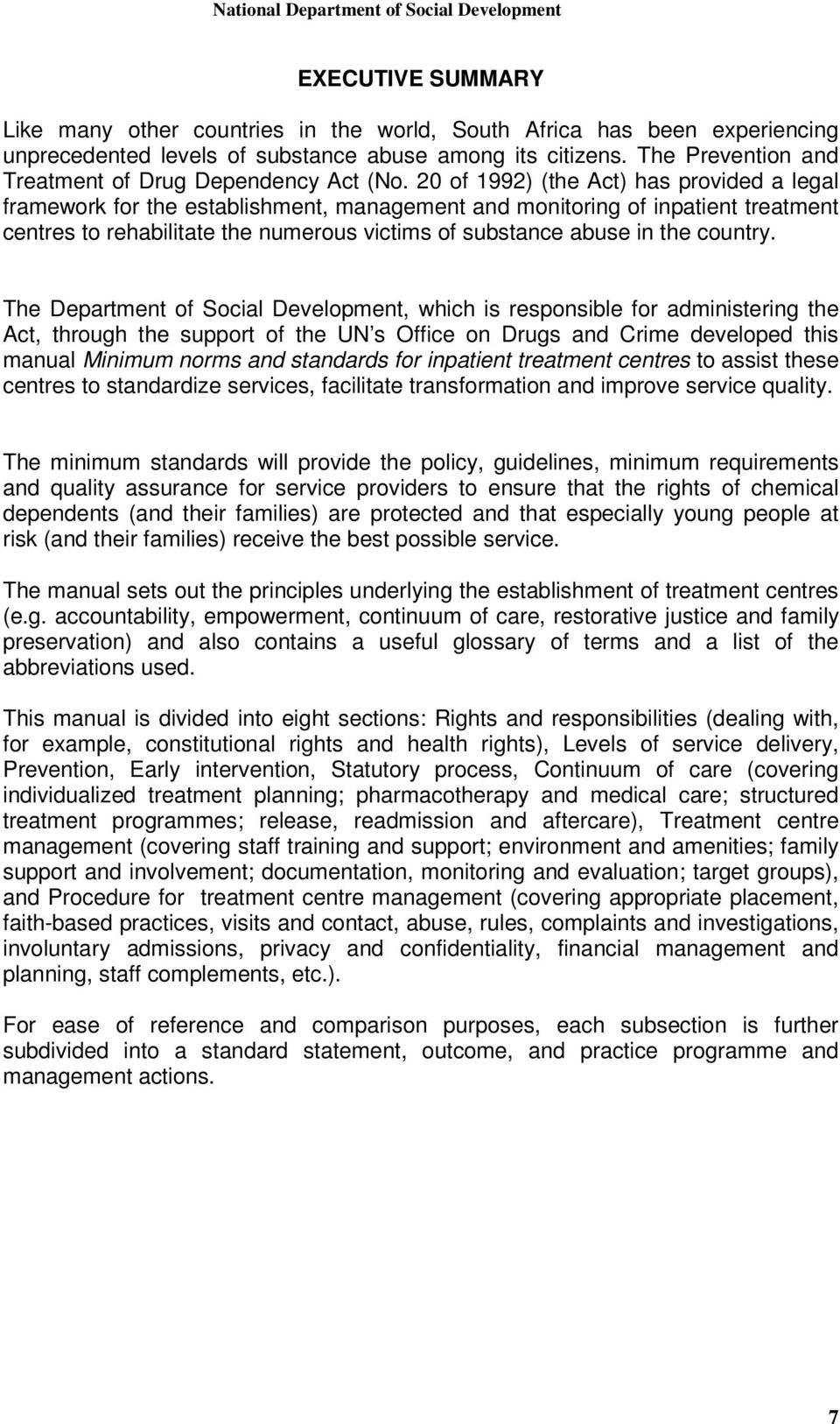 20 of 1992) (the Act) has provided a legal framework for the establishment, management and monitoring of inpatient treatment centres to rehabilitate the numerous victims of substance abuse in the