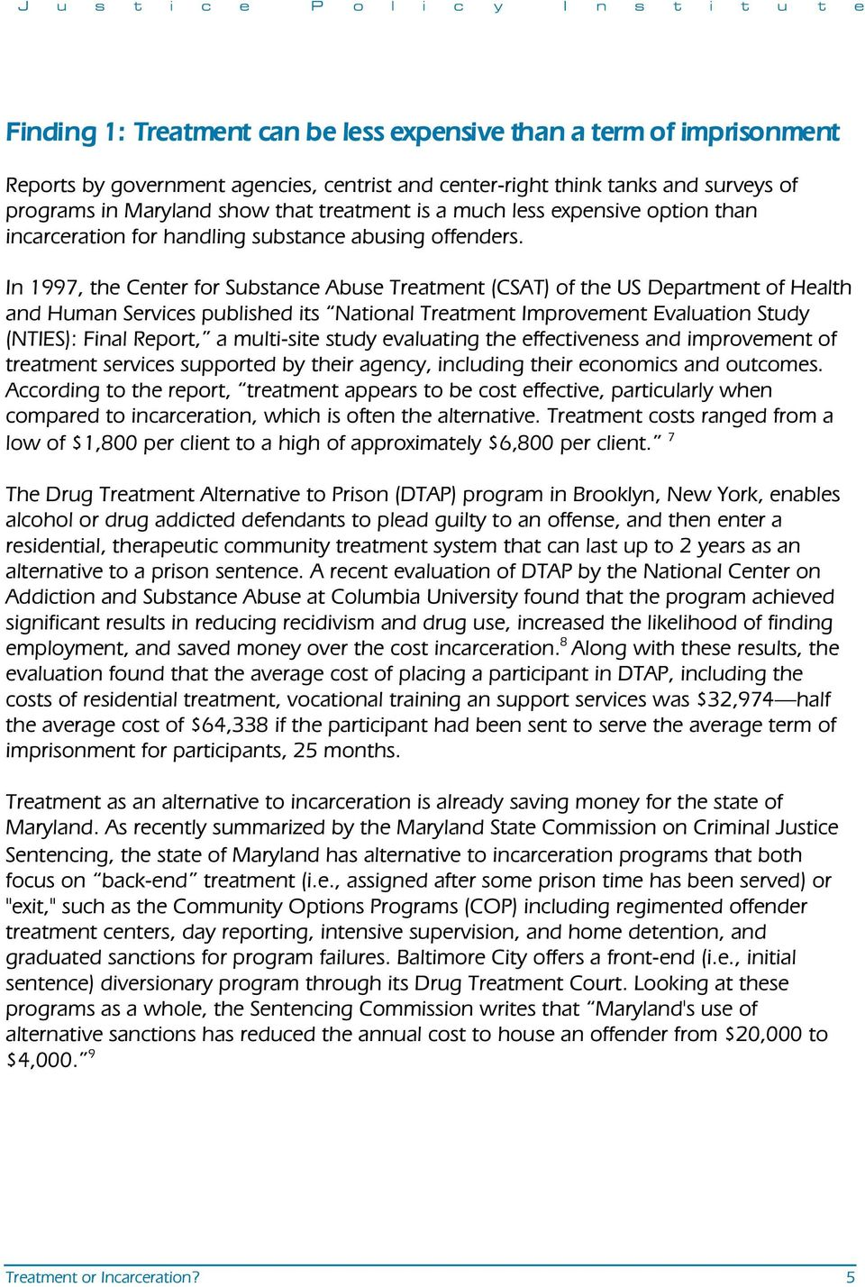In 1997, the Center for Substance Abuse Treatment (CSAT) of the US Department of Health and Human Services published its National Treatment Improvement Evaluation Study (NTIES): Final Report, a