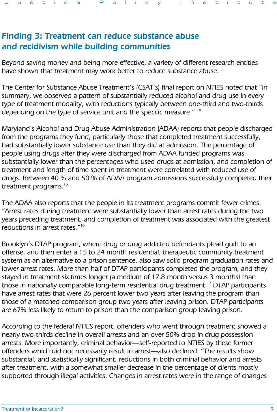 The Center for Substance Abuse Treatment s (CSAT s) final report on NTIES noted that In summary, we observed a pattern of substantially reduced alcohol and drug use in every type of treatment