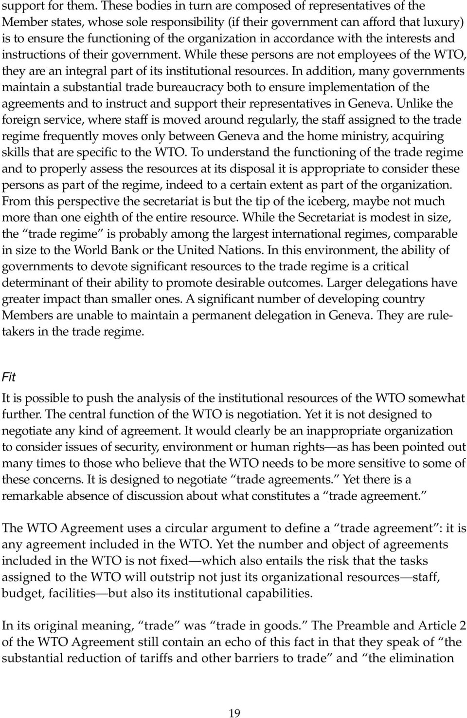 accordance with the interests and instructions of their government. While these persons are not employees of the WTO, they are an integral part of its institutional resources.