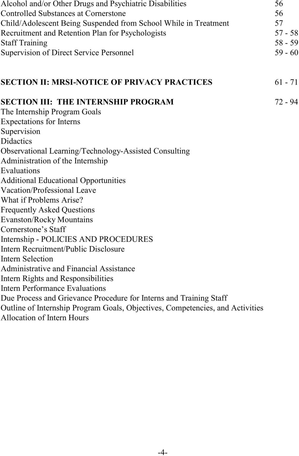 Program Goals Expectations for Interns Supervision Didactics Observational Learning/Technology-Assisted Consulting Administration of the Internship Evaluations Additional Educational Opportunities