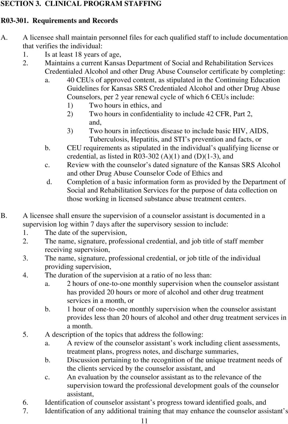 40 CEUs of approved content, as stipulated in the Continuing Education Guidelines for Kansas SRS Credentialed Alcohol and other Drug Abuse Counselors, per 2 year renewal cycle of which 6 CEUs