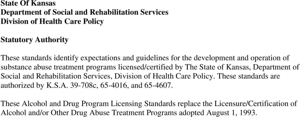 Department of Social and Rehabilitation Services, Division of Health Care Policy. These standards are authorized by K.S.A.