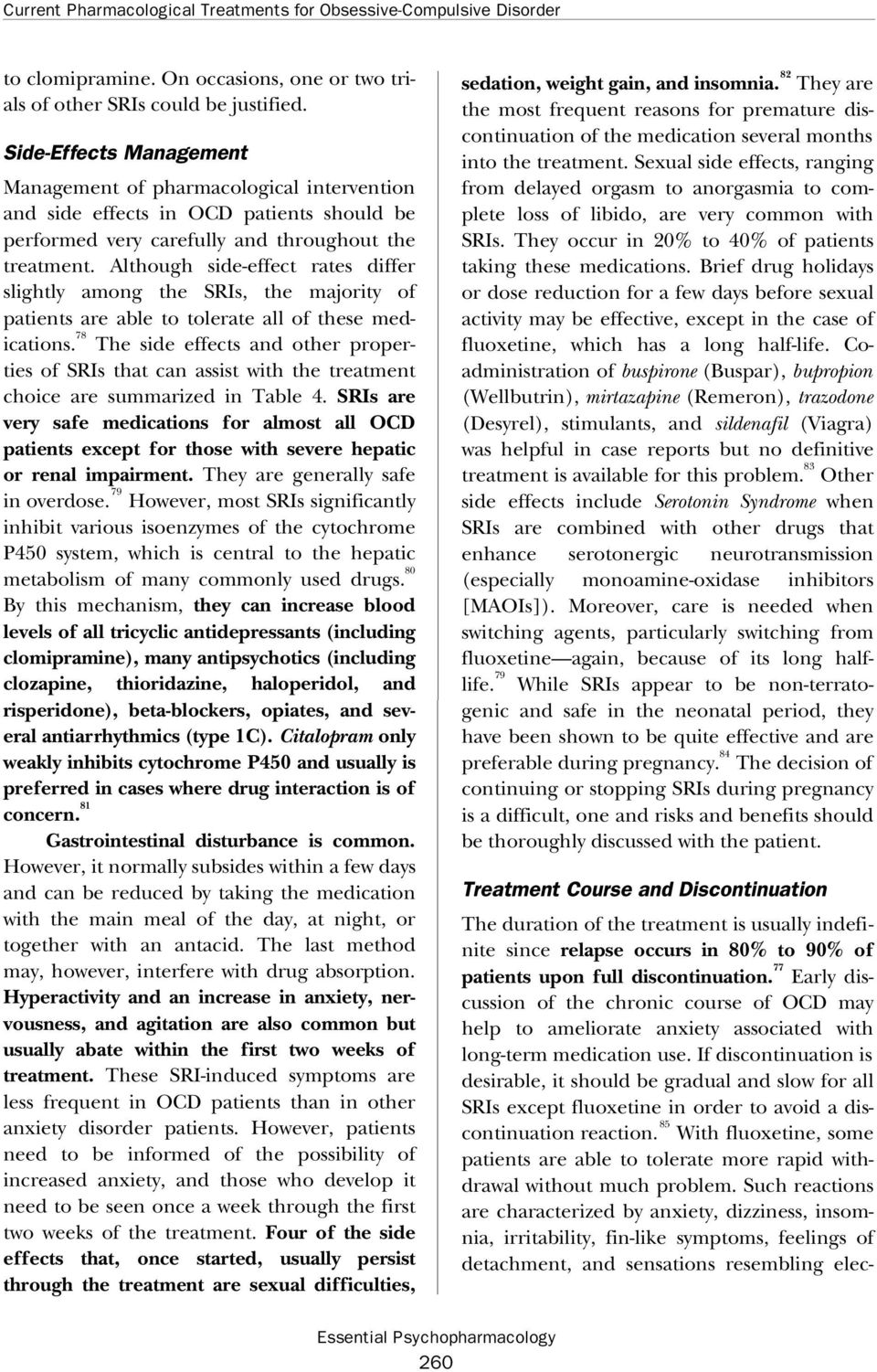 Although side-effect rates differ slightly among the SRIs, the majority of patients are able to tolerate all of these medications.