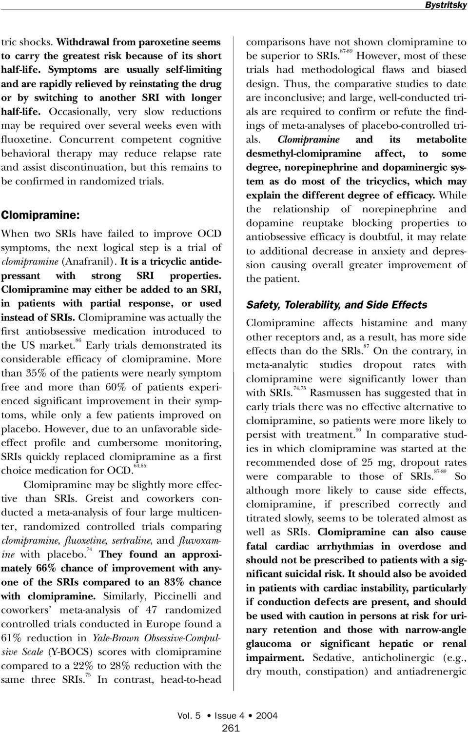 Occasionally, very slow reductions may be required over several weeks even with fluoxetine.