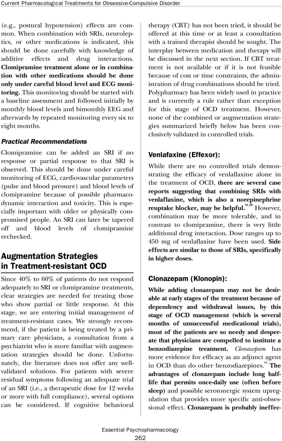 Clomipramine treatment alone or in combination with other medications should be done only under careful blood level and ECG monit o r i n g.