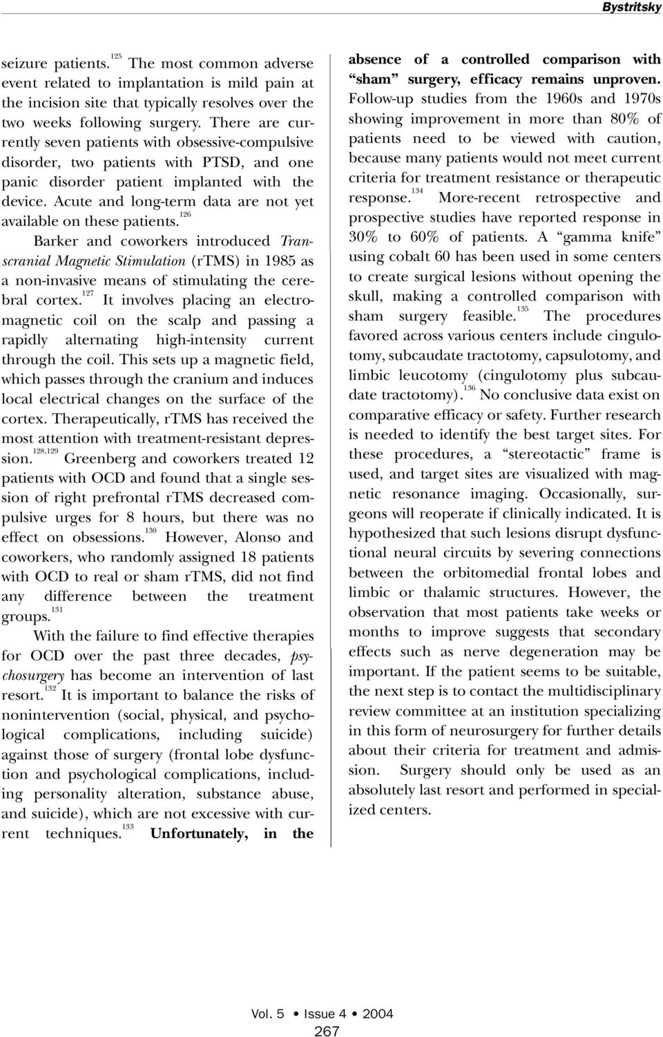 Acute and long-term data are not yet available on these patients.