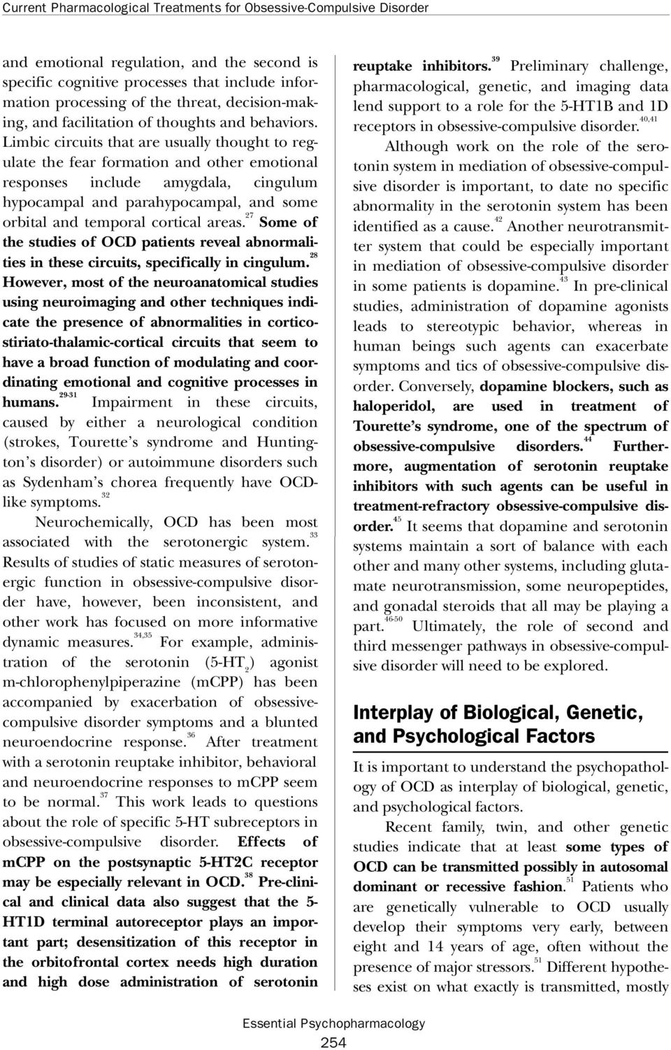 Limbic circuits that are usually thought to regulate the fear formation and other emotional responses include amygdala, cingulum hypocampal and parahypocampal, and some orbital and temporal cortical