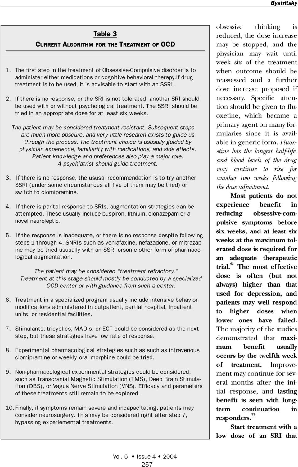 The SSRI should be tried in an appropriate dose for at least six weeks. The patient may be considered treatment resistant.