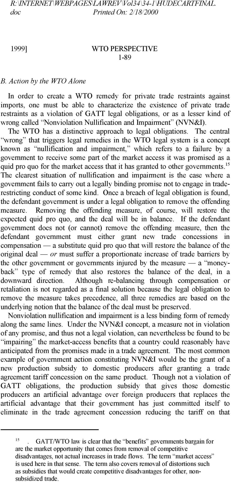 legal obligations, or as a lesser kind of wrong called Nonviolation Nullification and Impairment (NVN&I). The WTO has a distinctive approach to legal obligations.