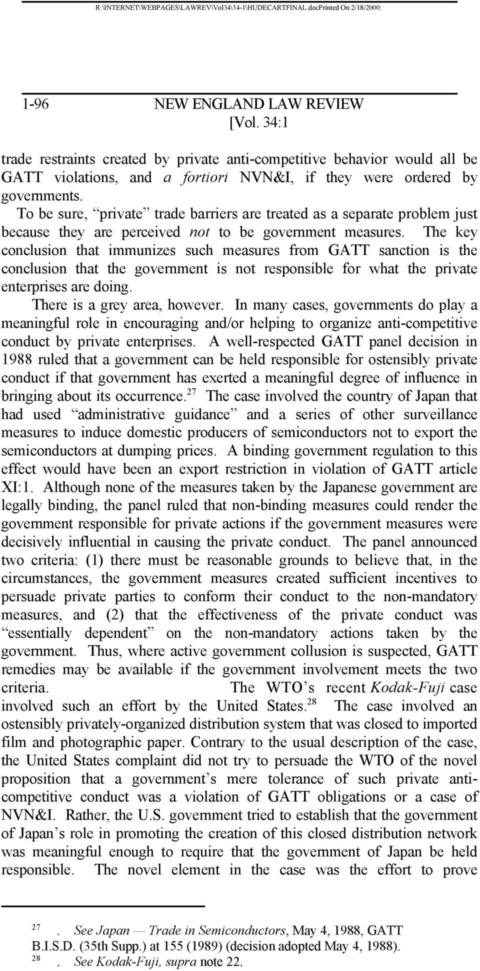 The key conclusion that immunizes such measures from GATT sanction is the conclusion that the government is not responsible for what the private enterprises are doing. There is a grey area, however.