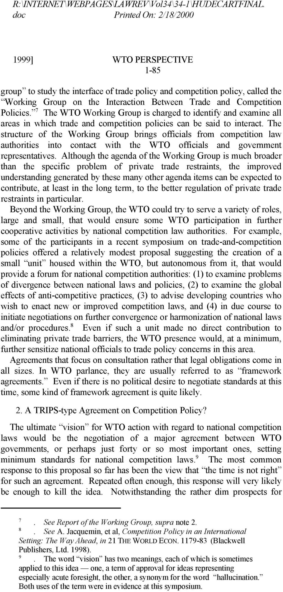 Policies. 7 The WTO Working Group is charged to identify and examine all areas in which trade and competition policies can be said to interact.