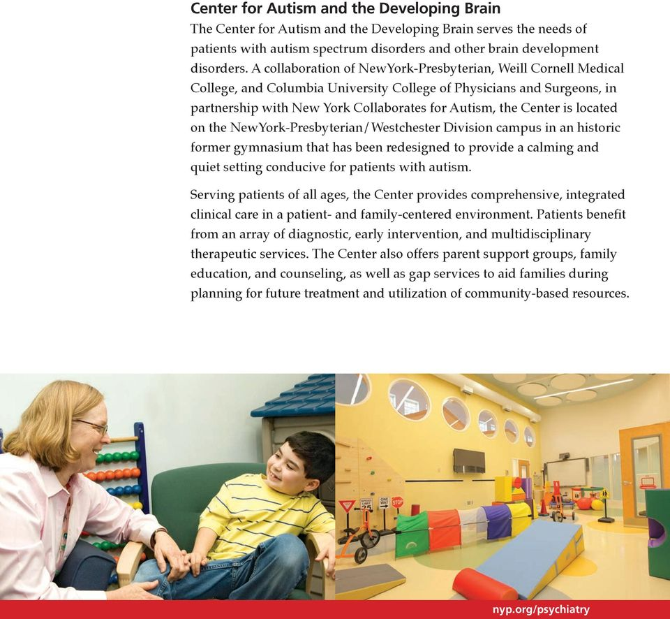 located on the NewYork-Presbyterian/Westchester Division campus in an historic former gymnasium that has been redesigned to provide a calming and quiet setting conducive for patients with autism.