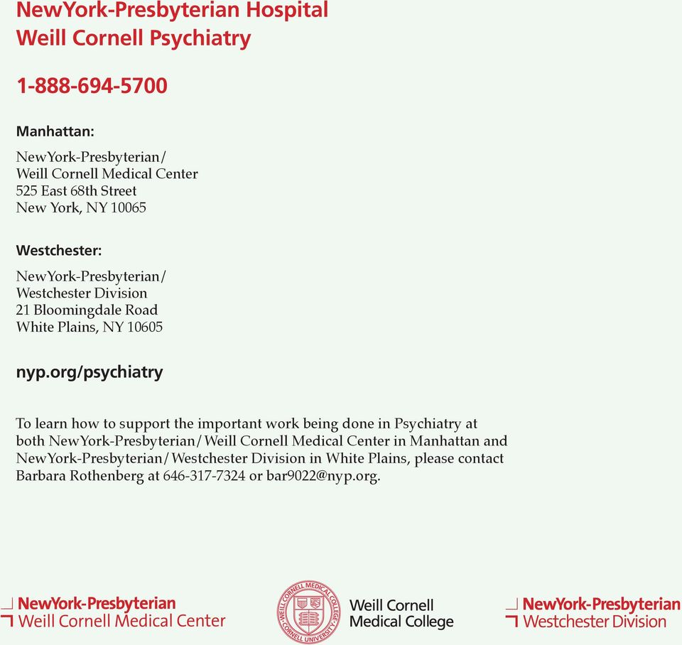 org/psychiatry To learn how to support the important work being done in Psychiatry at both NewYork-Presbyterian/Weill Cornell Medical Center