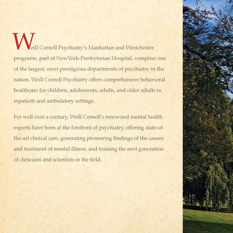 Weill Cornell Psychiatry offers comprehensive behavioral healthcare for children, adolescents, adults, and older adults in inpatient and ambulatory settings.