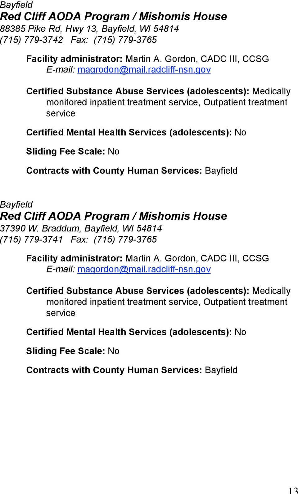 gov Certified Substance Abuse Services (adolescents): Medically monitored inpatient, Outpatient treatment service Certified Mental Health Services (adolescents): No Sliding Fee Scale: No Contracts