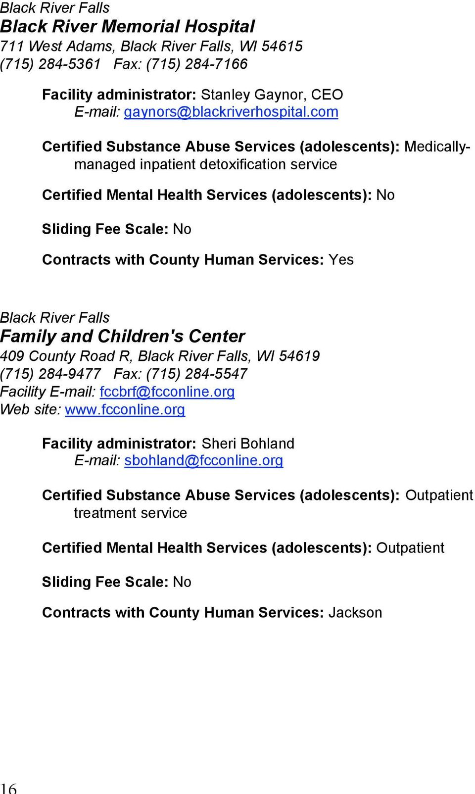 com Certified Substance Abuse Services (adolescents): Medicallymanaged inpatient detoxification service Certified Mental Health Services (adolescents): No Sliding Fee Scale: No Contracts with County