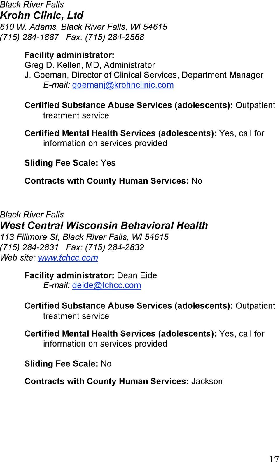 com Certified Mental Health Services (adolescents): Yes, call for information on services provided Black River Falls West Central Wisconsin Behavioral Health 113 Fillmore St, Black River
