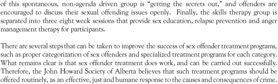 There are several steps that can be taken to improve the success of sex offender treatment programs, such as proper categorization of sex offenders and specialized treatment programs for each