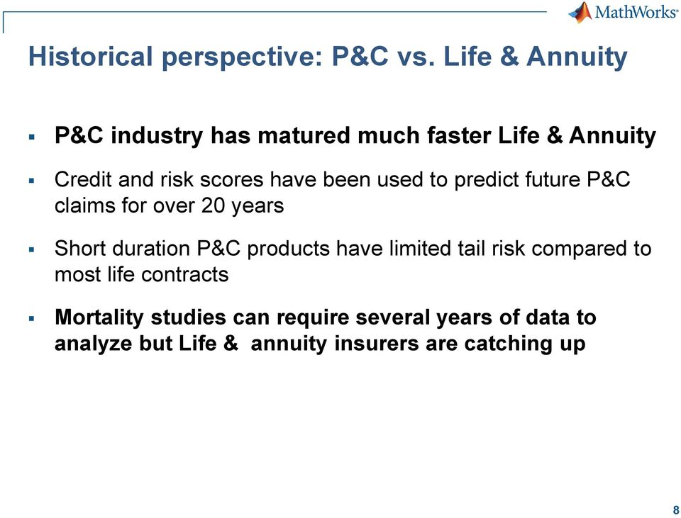 have been used to predict future P&C claims for over 20 years Short duration P&C products