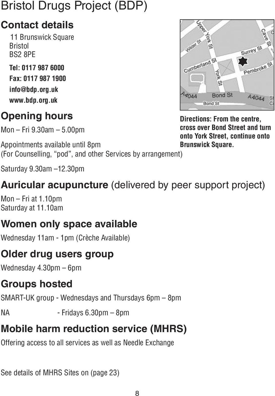 30am 12.30pm Auricular acupuncture (delivered by peer support project) Mon Fri at 1.10pm Saturday at 11.