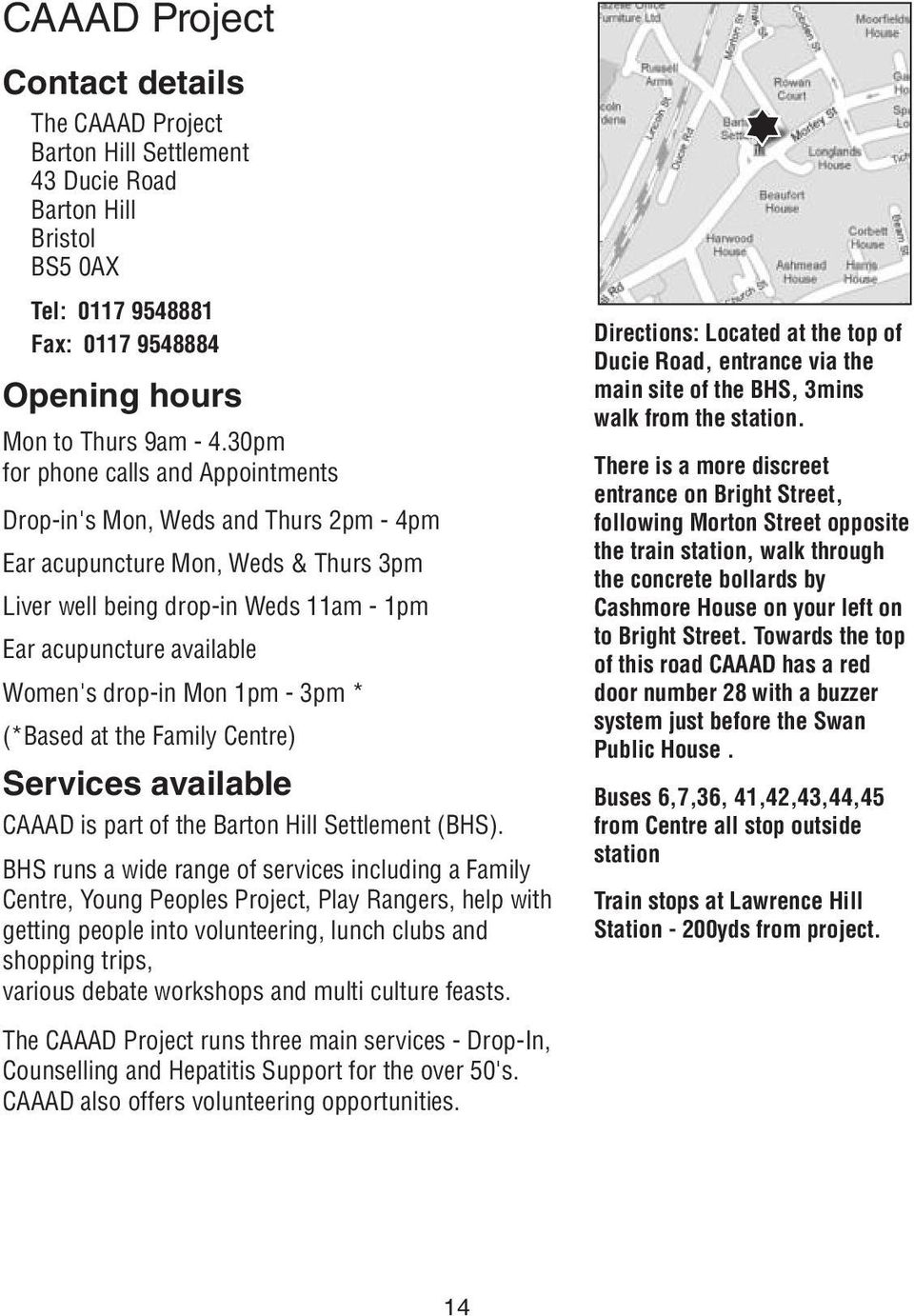 Mon 1pm - 3pm * (*Based at the Family Centre) Services available CAAAD is part of the Barton Hill Settlement (BHS).