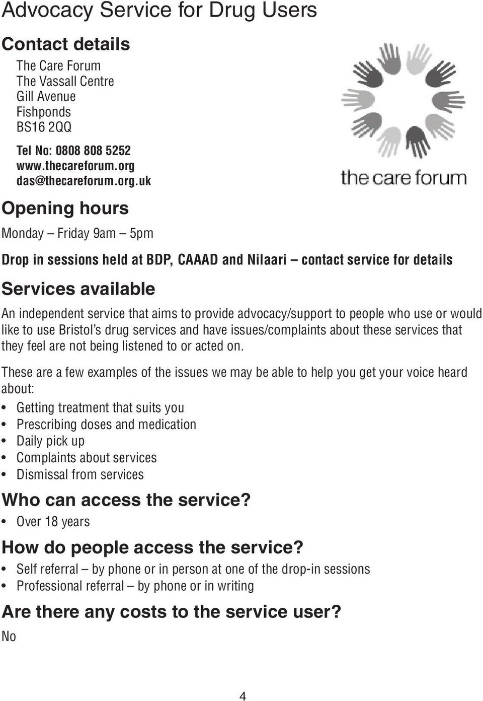 uk Opening hours Monday Friday 9am 5pm Drop in sessions held at BDP, CAAAD and Nilaari contact service for details Services available An independent service that aims to provide advocacy/support to