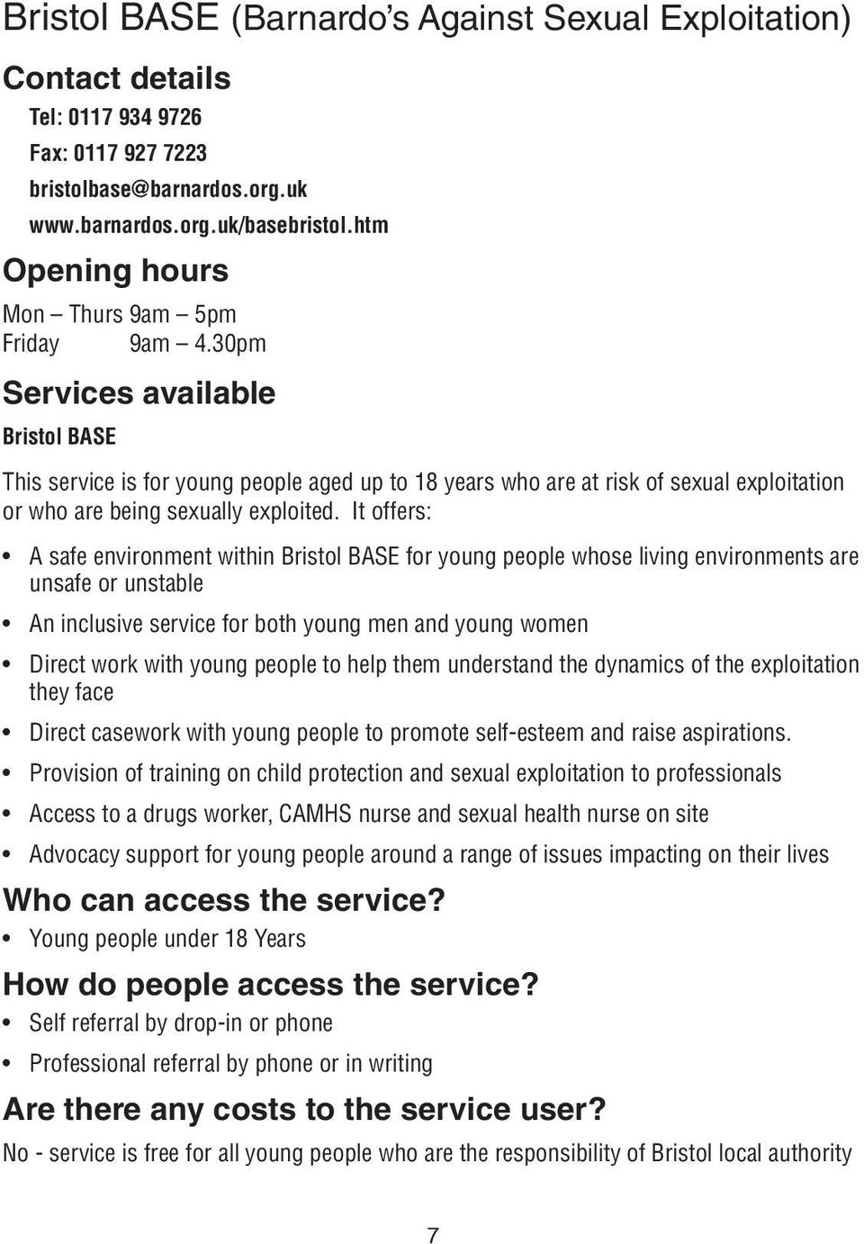 30pm Services available Bristol BASE This service is for young people aged up to 18 years who are at risk of sexual exploitation or who are being sexually exploited.
