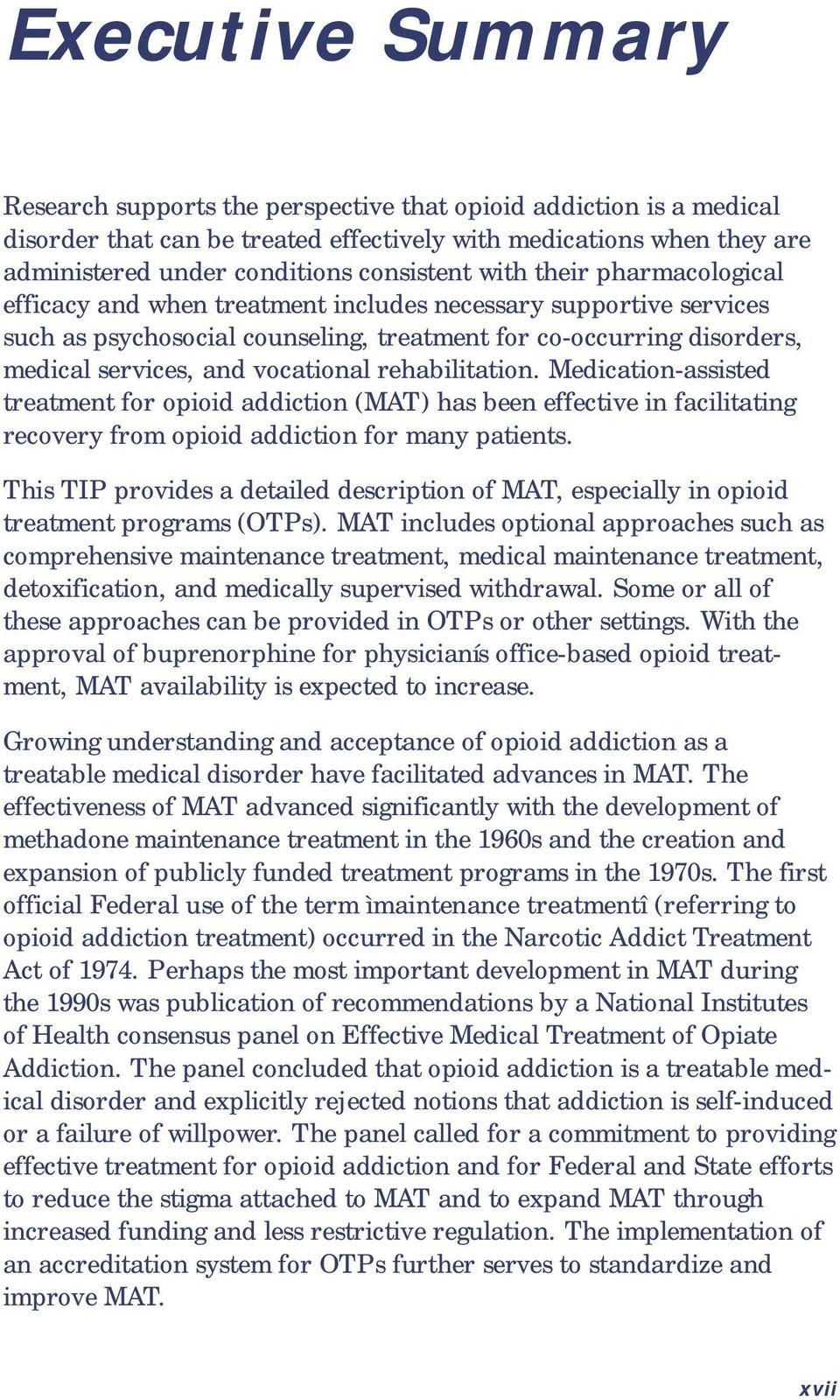 rehabilitation. Medication-assisted treatment for opioid addiction (MAT) has been effective in facilitating recovery from opioid addiction for many patients.