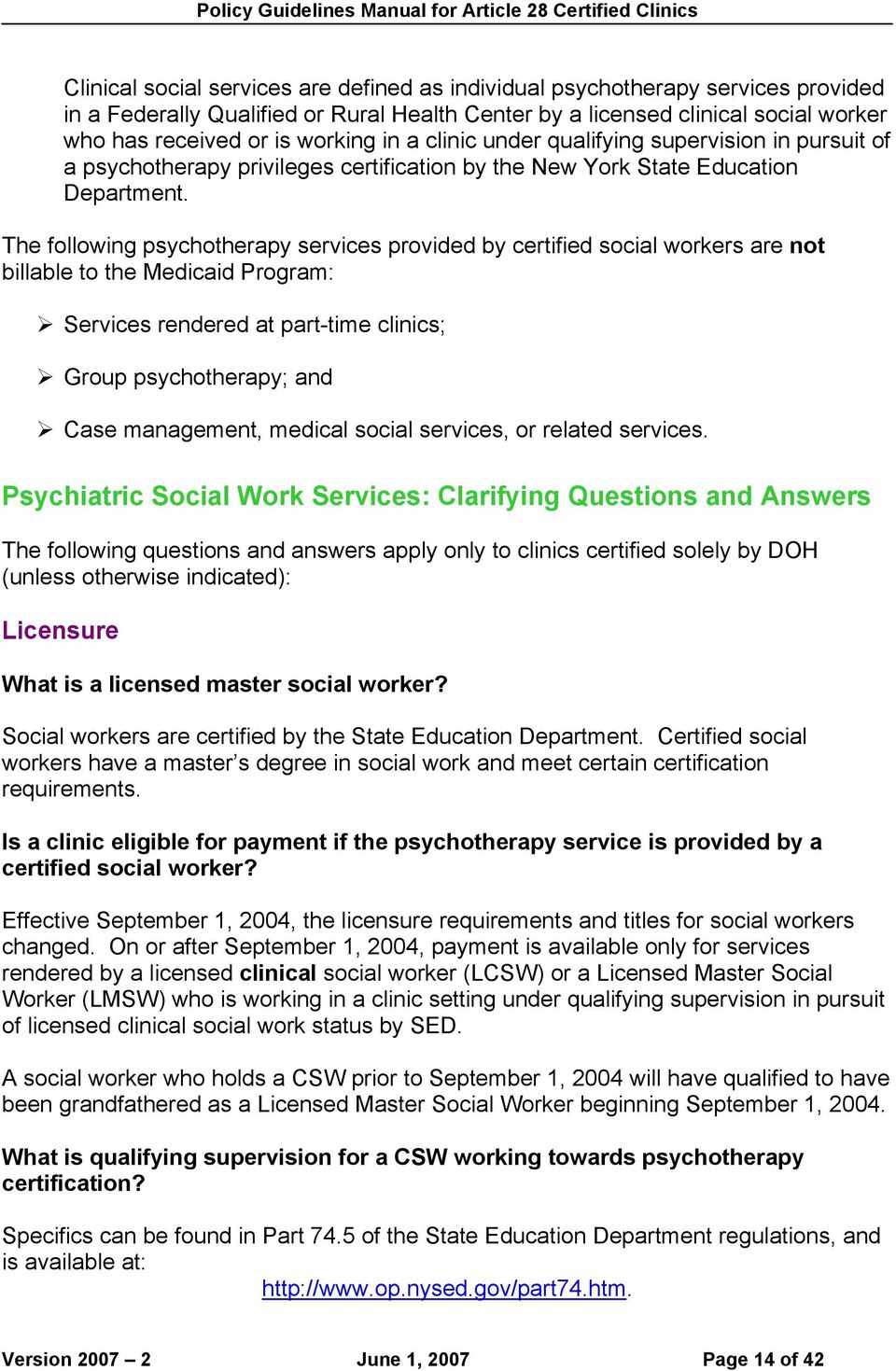 The following psychotherapy services provided by certified social workers are not billable to the Medicaid Program: Services rendered at part-time clinics; Group psychotherapy; and Case management,