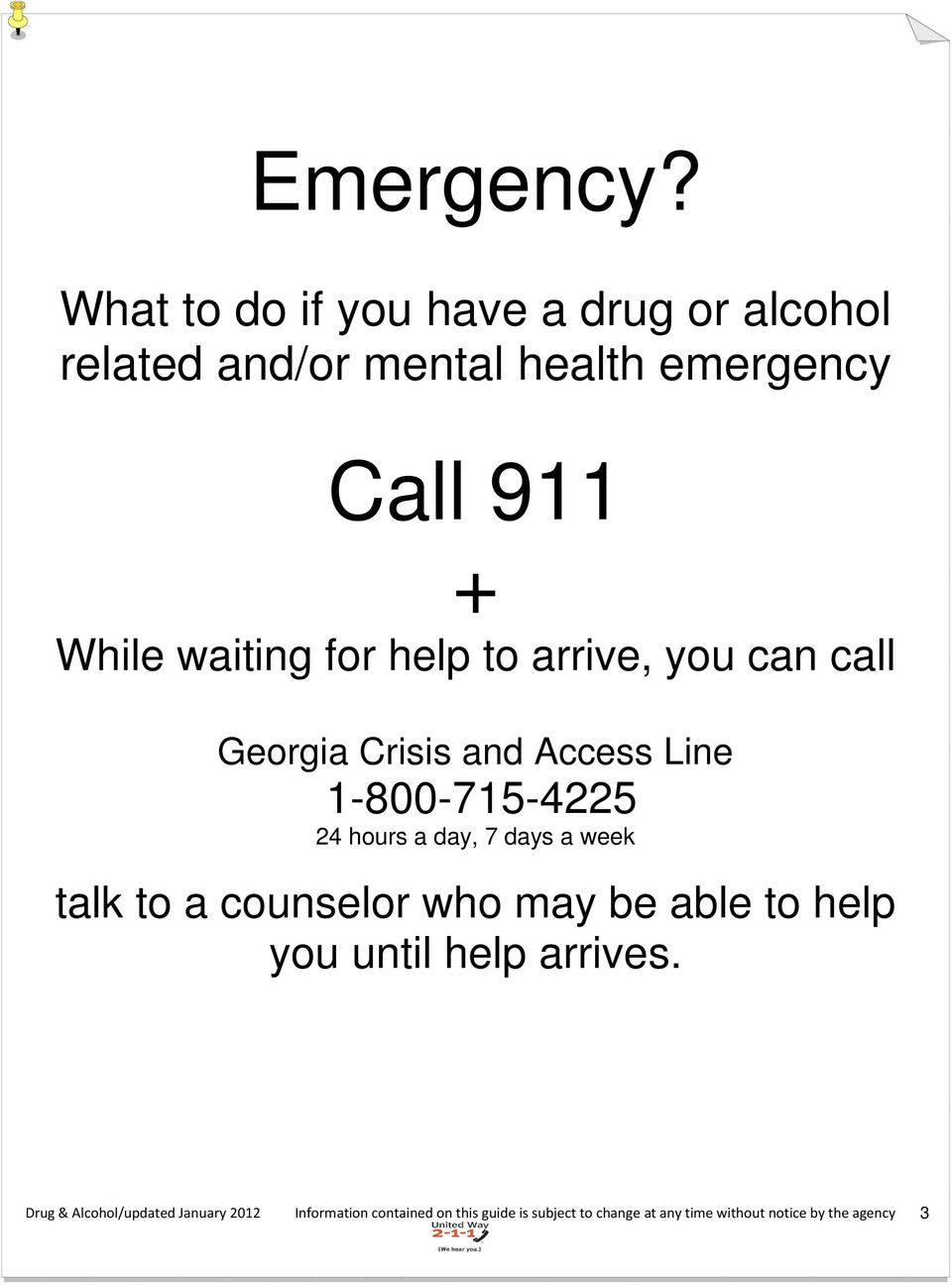 for help to arrive, you can call Georgia Crisis and Access Line 1-800-715-4225 24 hours a day, 7 days a